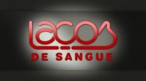 """Logo Lacos De Sangue """"Laços De Sangue"""" - Resumo Semanal (30 De Maio A 05 De Junho) - Com Fotos!"""
