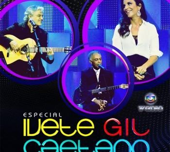 Epecial Ivete Gil Caetano Frente «Ivete, Gil E Caetano» No Canal Globo