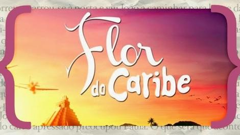 Resumo  Flor Do Caribe «Flor Do Caribe»: Resumo De 2 A 8 De Junho