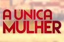 A Unica Mulher1 Terceira Temporada De «A Única Mulher» Ganha Três Novos Reforços