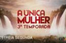 A Unica Mulher 4 Terceira Temporada De «A Única Mulher» Com Liderança Absoluta Na Estreia