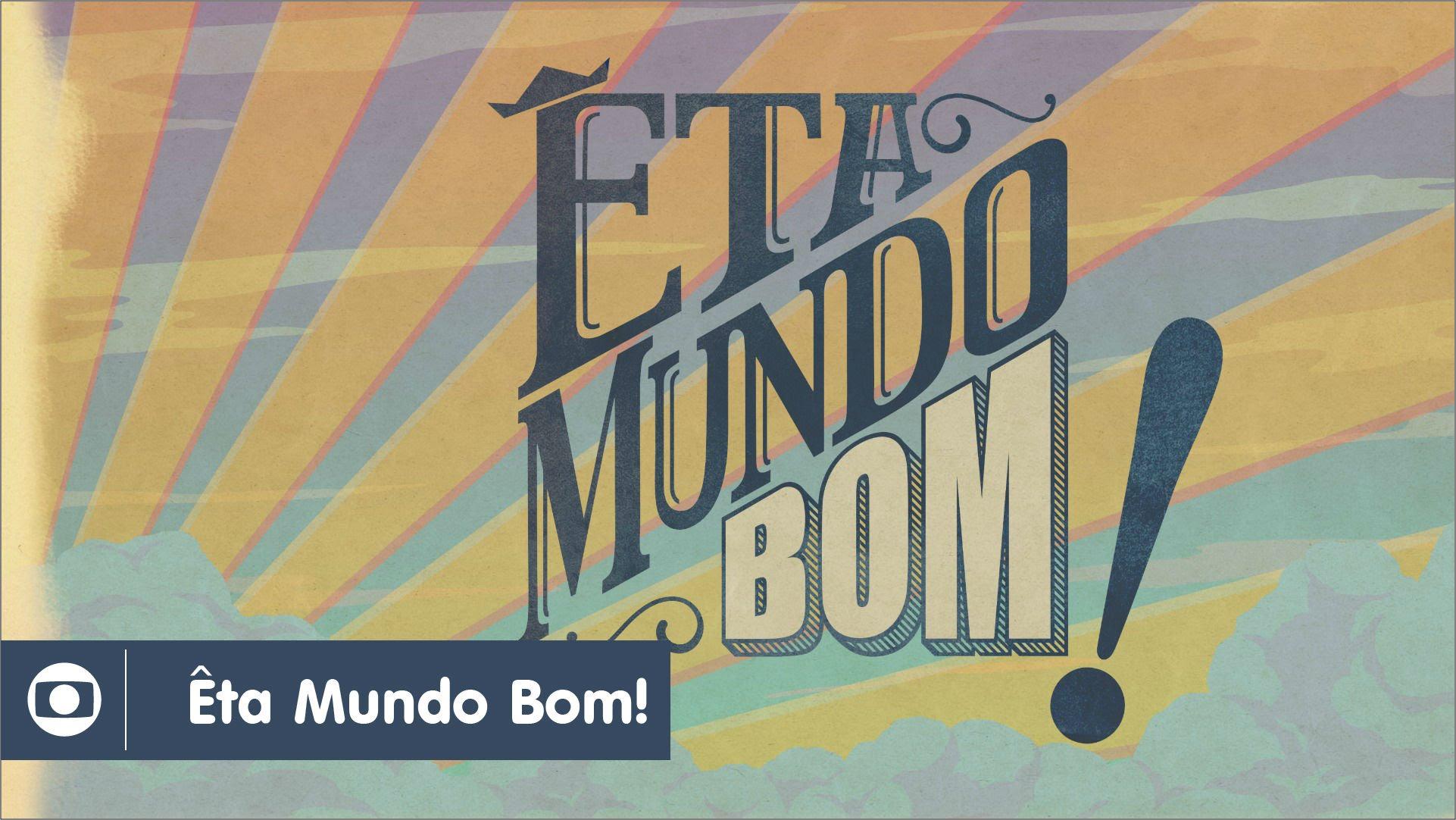 Eta Mundo Bom Conheça A História De «Êta Mundo Bom»