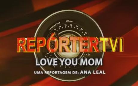 Reporter Tvi «Love You Mom»: Duas Novas Reportagens Serão Uma «Vergonha Para O Governo Português»