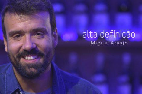 miguel araujo «Alta Definição» recebe Miguel Araújo