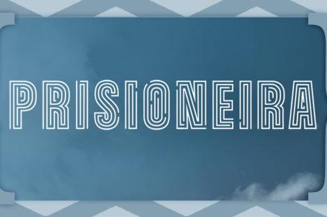 Prisioneira Resumo Prisioneira: Resumo De 17 A 23 De Fevereiro